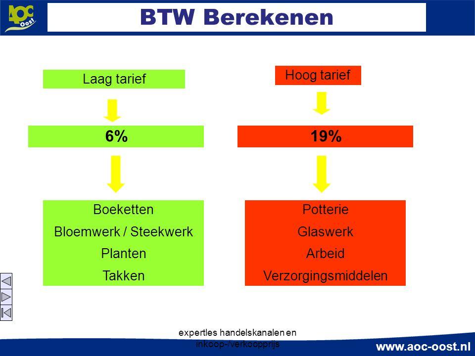 www.aoc-oost.nl expertles handelskanalen en inkoop-/verkoopprijs BTW Berekenen Laag tarief Hoog tarief 6%19% Boeketten Bloemwerk / Steekwerk Planten Takken Potterie Glaswerk Arbeid Verzorgingsmiddelen