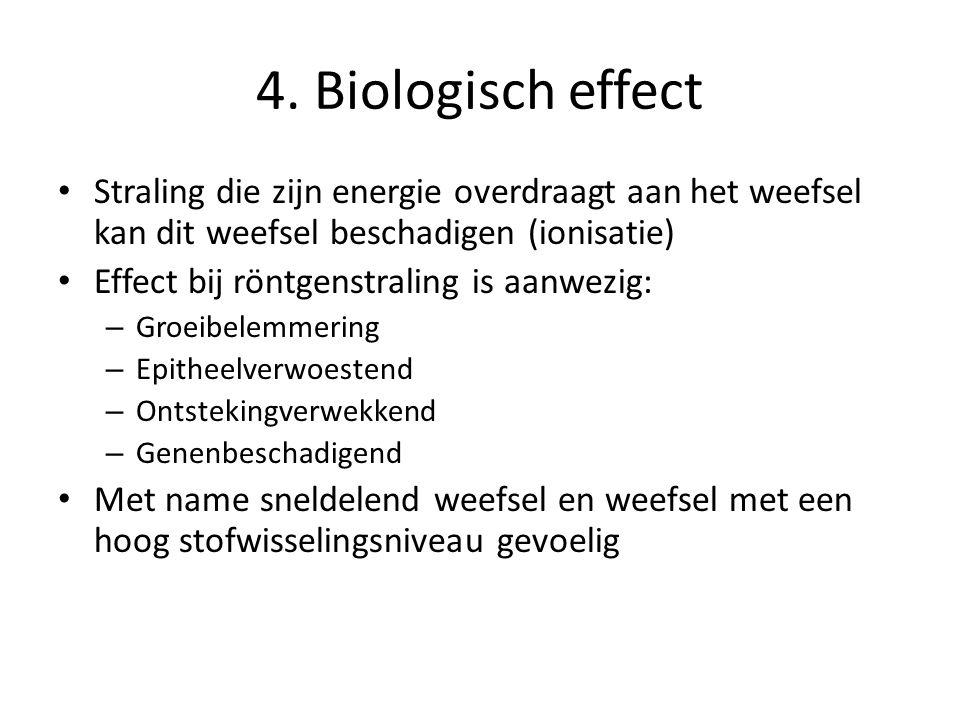 4. Biologisch effect Straling die zijn energie overdraagt aan het weefsel kan dit weefsel beschadigen (ionisatie) Effect bij röntgenstraling is aanwez
