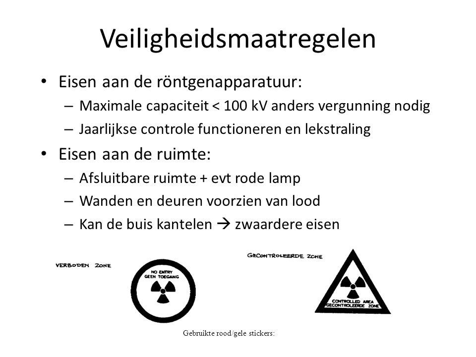 Veiligheidsmaatregelen Eisen aan de röntgenapparatuur: – Maximale capaciteit < 100 kV anders vergunning nodig – Jaarlijkse controle functioneren en le