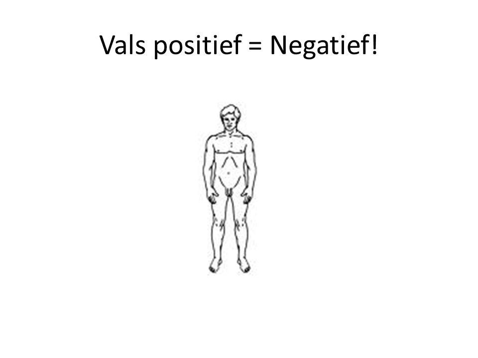 Vals positief = Negatief!
