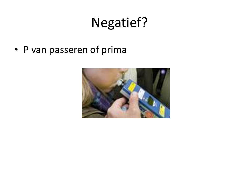 Negatief? P van passeren of prima