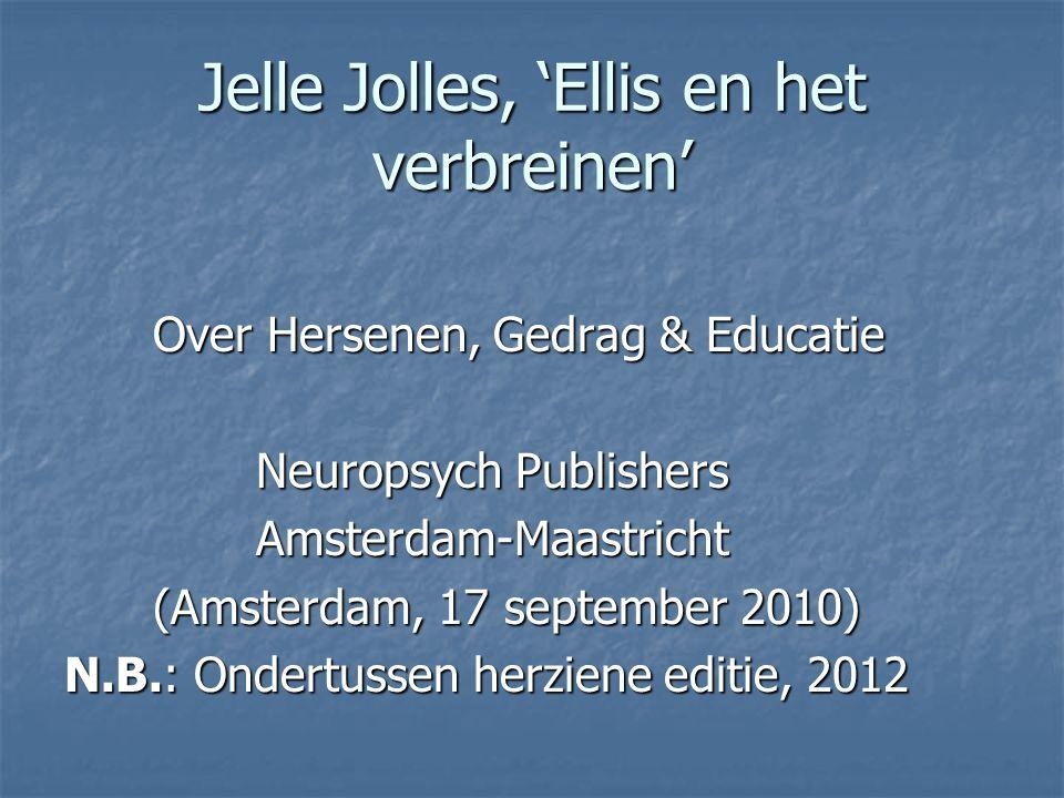 Jelle Jolles, 'Ellis en het verbreinen' Over Hersenen, Gedrag & Educatie Over Hersenen, Gedrag & Educatie Neuropsych Publishers Neuropsych Publishers
