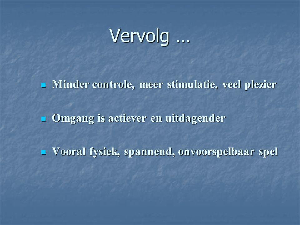 Vervolg … Minder controle, meer stimulatie, veel plezier Minder controle, meer stimulatie, veel plezier Omgang is actiever en uitdagender Omgang is ac