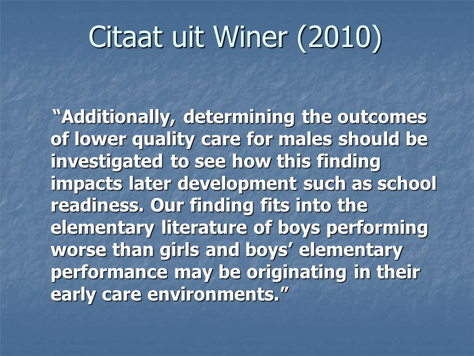"""Citaat uit Winer (2010) """"Additionally, determining the outcomes of lower quality care for males should be investigated to see how this finding impacts"""