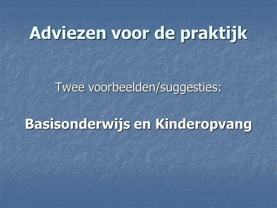 Adviezen voor de praktijk Twee voorbeelden/suggesties: Basisonderwijs en Kinderopvang