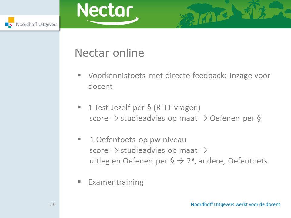 26 Nectar online  Voorkennistoets met directe feedback: inzage voor docent  1 Test Jezelf per § (R T1 vragen) score → studieadvies op maat → Oefenen