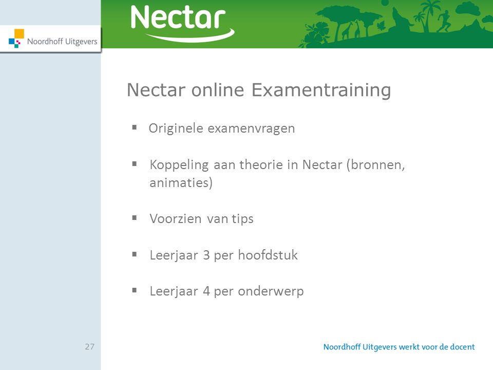 27 Nectar online Examentraining  Originele examenvragen  Koppeling aan theorie in Nectar (bronnen, animaties)  Voorzien van tips  Leerjaar 3 per h