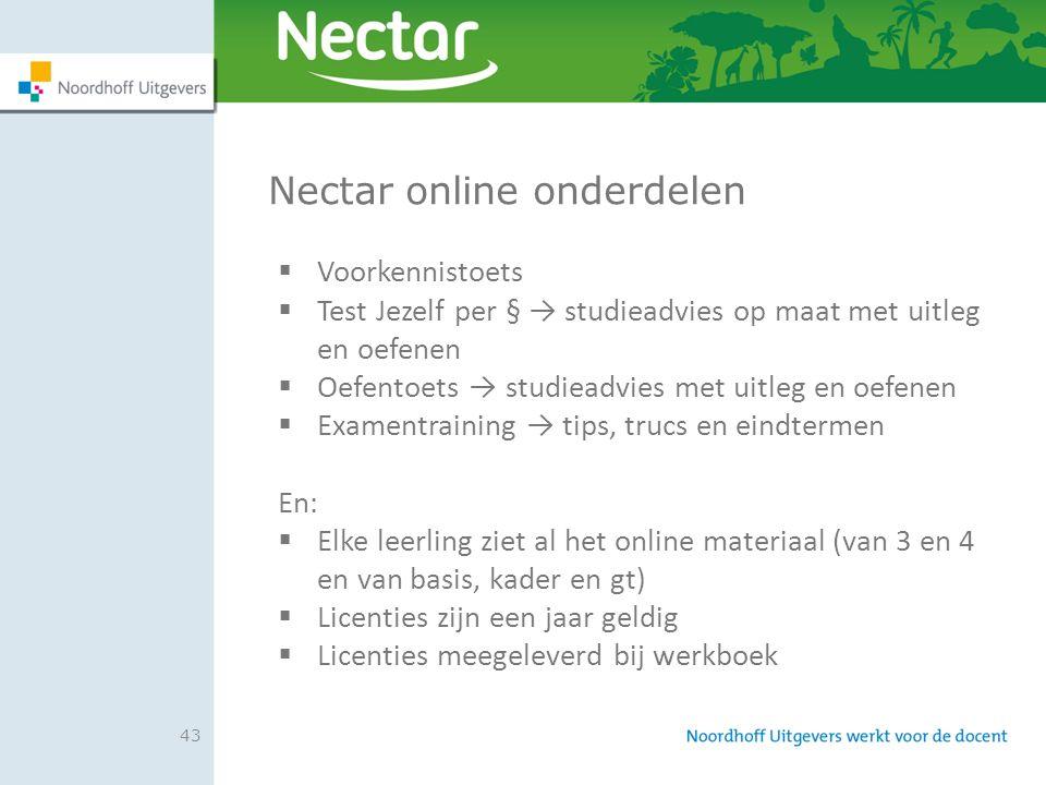 43 Nectar online onderdelen  Voorkennistoets  Test Jezelf per § → studieadvies op maat met uitleg en oefenen  Oefentoets → studieadvies met uitleg