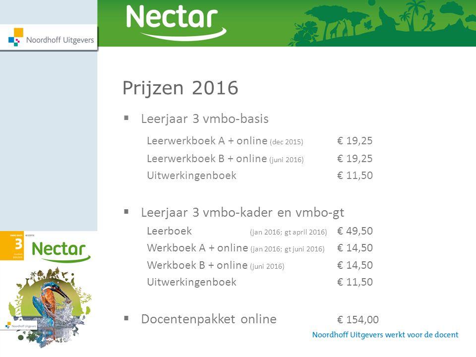 8 Prijzen 2016  Leerjaar 3 vmbo-basis Leerwerkboek A + online (dec 2015) € 19,25 Leerwerkboek B + online (juni 2016) € 19,25 Uitwerkingenboek € 11,50