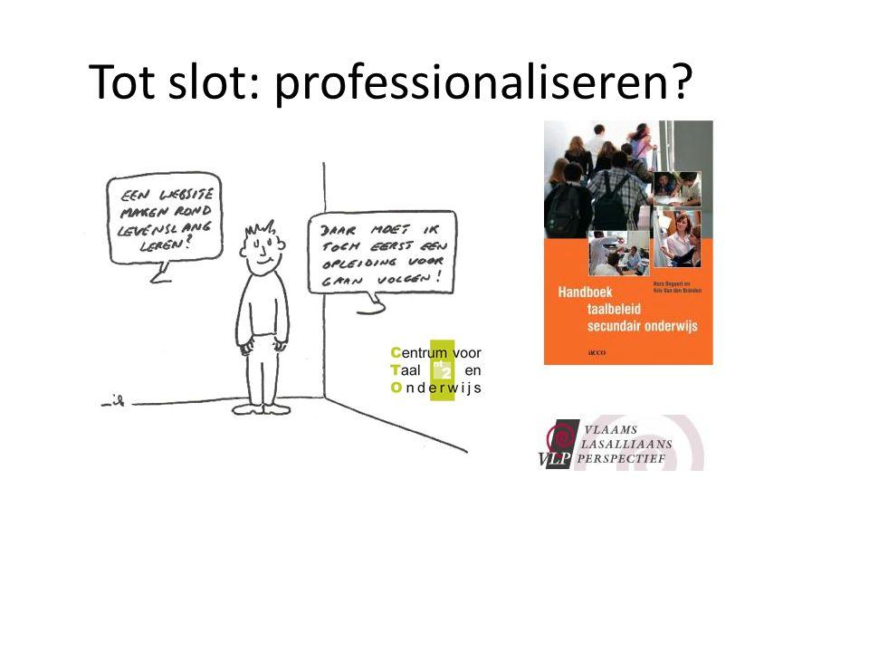 Tot slot: professionaliseren?
