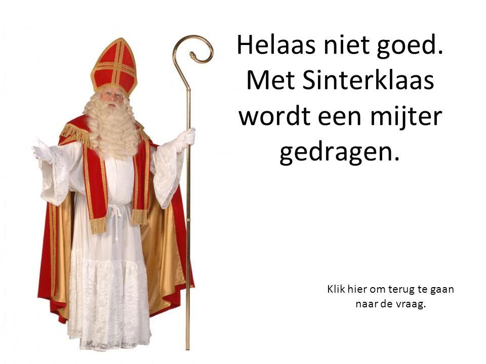 Helaas niet goed. Met Sinterklaas wordt een mijter gedragen.