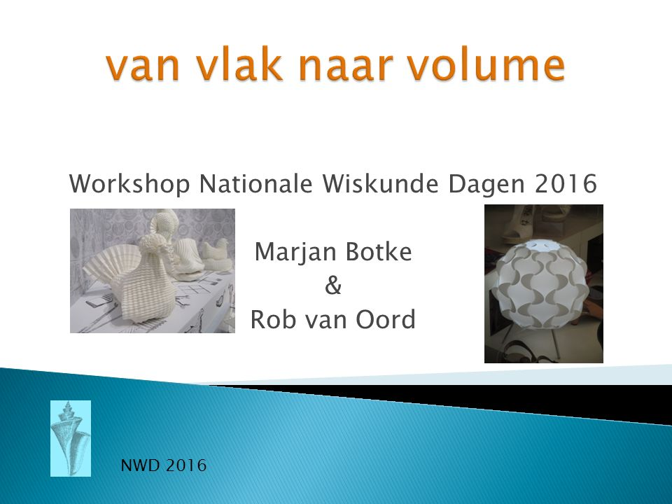 Workshop Nationale Wiskunde Dagen 2016 Marjan Botke & Rob van Oord NWD 2016