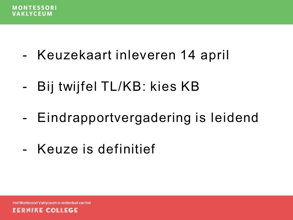 -Keuzekaart inleveren 14 april -Bij twijfel TL/KB: kies KB -Eindrapportvergadering is leidend -Keuze is definitief Het Montessori Vaklyceum is onderdeel van het