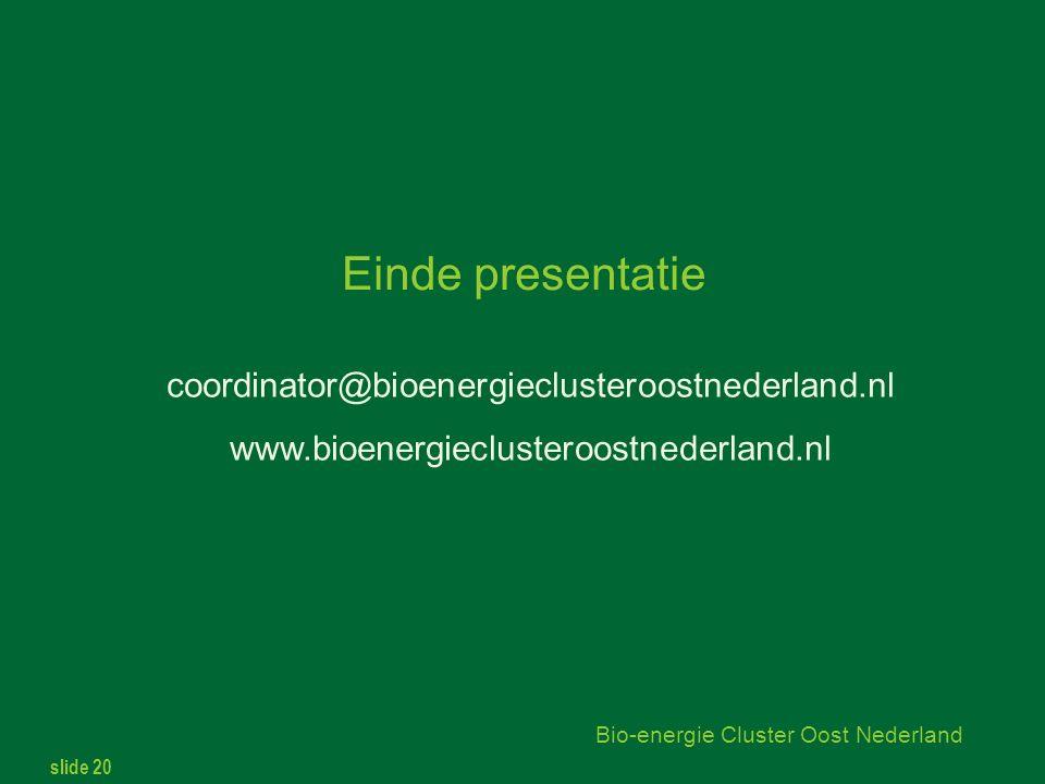 slide 20 Bio-energie Cluster Oost Nederland Einde presentatie coordinator@bioenergieclusteroostnederland.nl www.bioenergieclusteroostnederland.nl