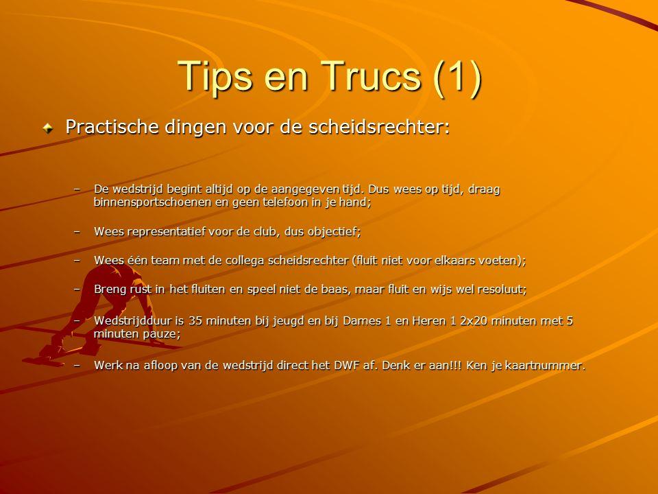 Tips en Trucs (1) Practische dingen voor de scheidsrechter: –De wedstrijd begint altijd op de aangegeven tijd. Dus wees op tijd, draag binnensportscho