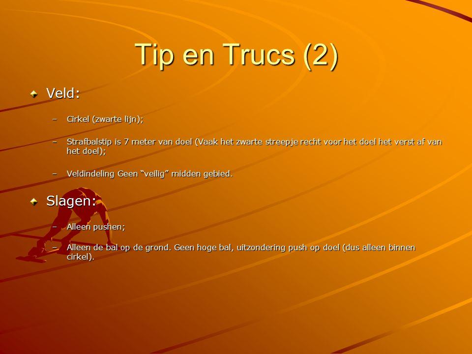 Tip en Trucs (2) Veld: –Cirkel (zwarte lijn); –Strafbalstip is 7 meter van doel (Vaak het zwarte streepje recht voor het doel het verst af van het doe
