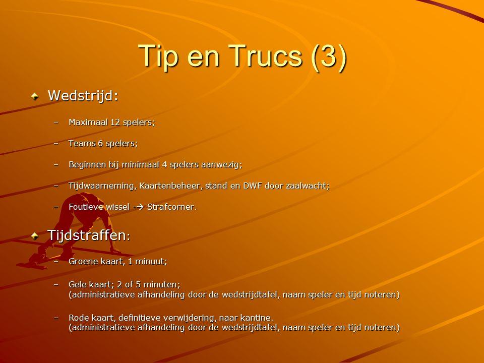 Tip en Trucs (3) Wedstrijd: –Maximaal 12 spelers; –Teams 6 spelers; –Beginnen bij minimaal 4 spelers aanwezig; –Tijdwaarneming, Kaartenbeheer, stand e