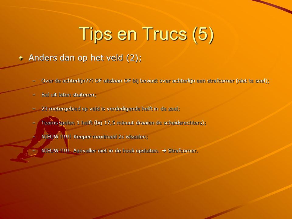 Tips en Trucs (5) Anders dan op het veld (2); –Over de achterlijn??? OF uitslaan OF bij bewust over achterlijn een strafcorner (niet te snel); –Bal ui