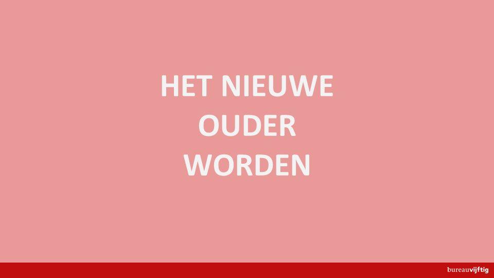 www.bureauvijftig.nl@bureauvijftig HET NIEUWE OUDER WORDEN