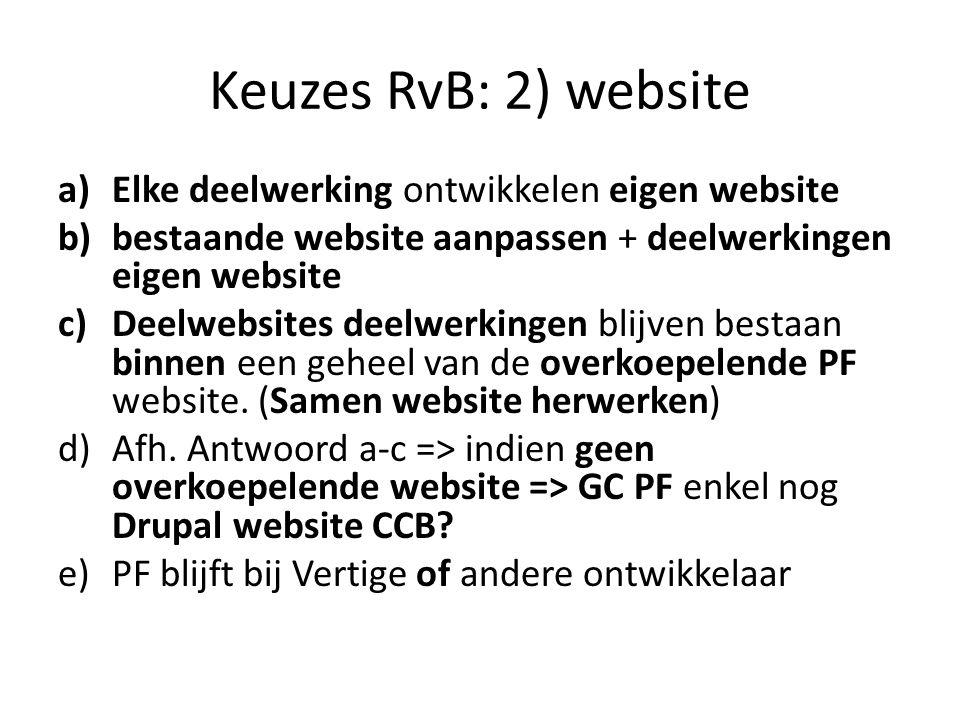 Keuzes RvB: 2) website a)Elke deelwerking ontwikkelen eigen website b)bestaande website aanpassen + deelwerkingen eigen website c)Deelwebsites deelwerkingen blijven bestaan binnen een geheel van de overkoepelende PF website.