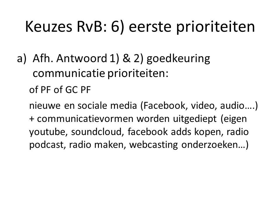 Keuzes RvB: 6) eerste prioriteiten a)Afh.