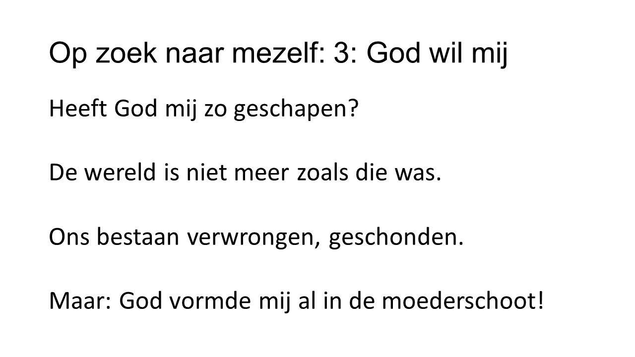 Op zoek naar mezelf: 3: God wil mij Heeft God mij zo geschapen.