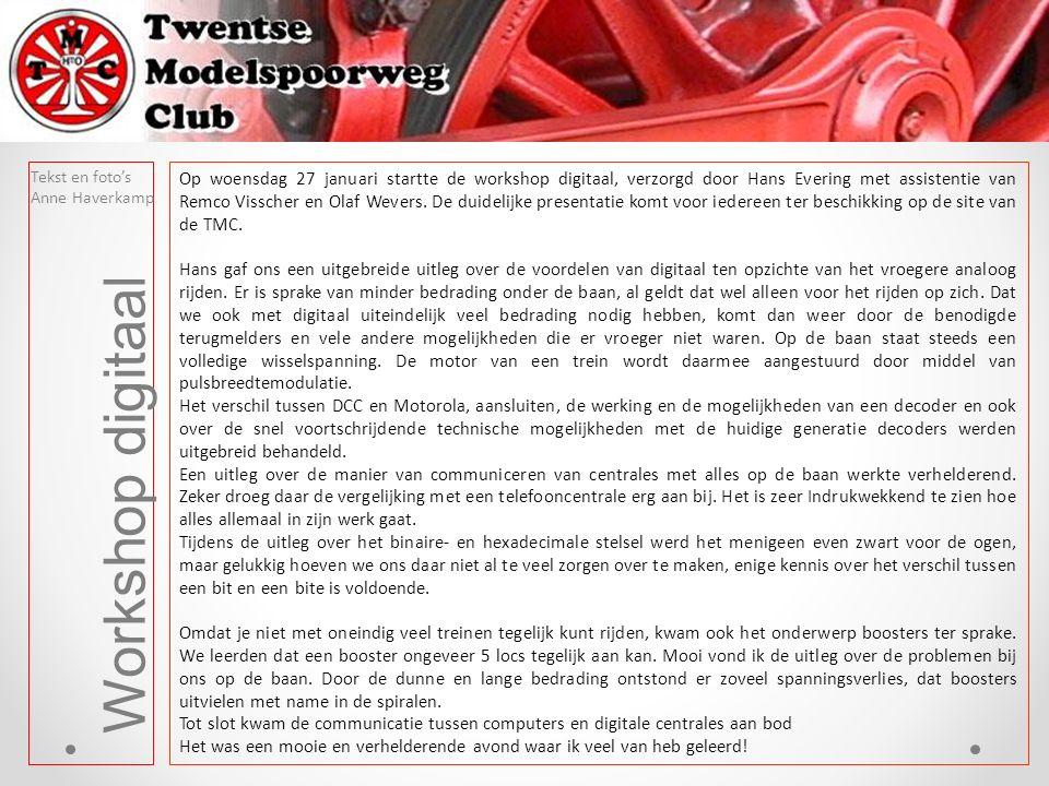 Workshop digitaal Tekst en foto's Anne Haverkamp Op woensdag 27 januari startte de workshop digitaal, verzorgd door Hans Evering met assistentie van Remco Visscher en Olaf Wevers.