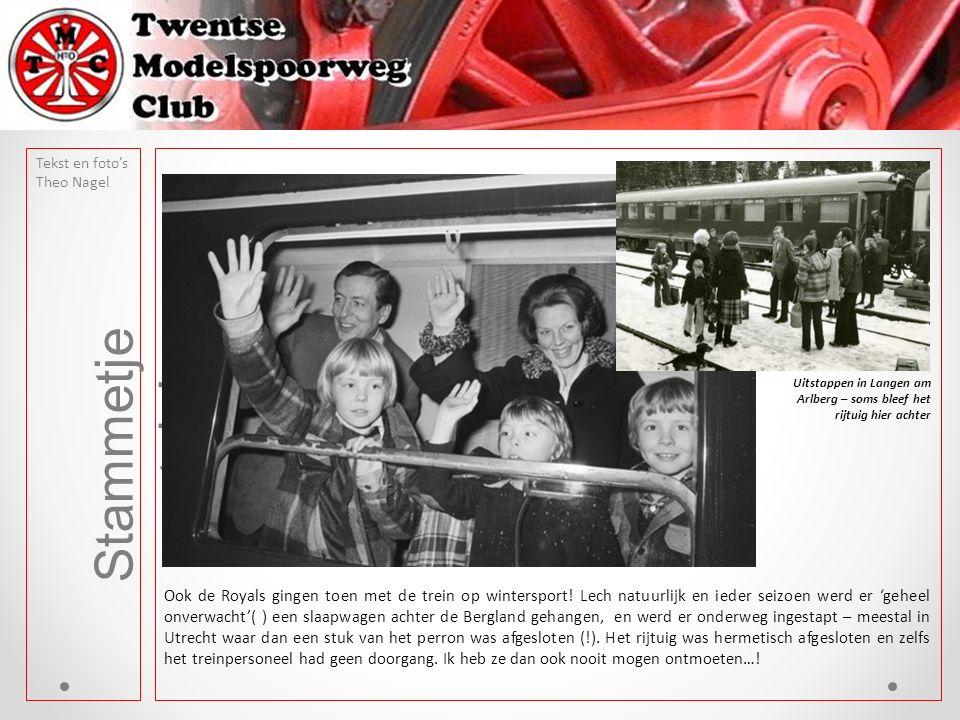 Tekst en foto's Theo Nagel Stammetje nostalgie Ook de Royals gingen toen met de trein op wintersport.