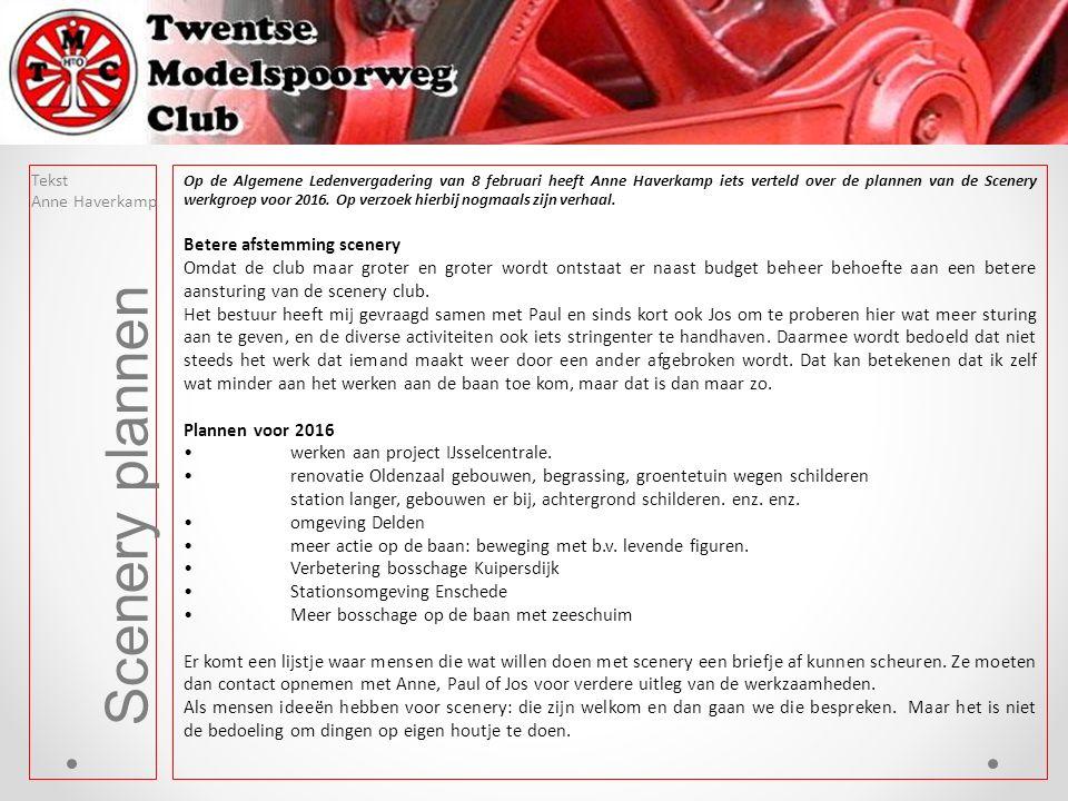 Tekst Anne Haverkamp Scenery plannen Op de Algemene Ledenvergadering van 8 februari heeft Anne Haverkamp iets verteld over de plannen van de Scenery werkgroep voor 2016.