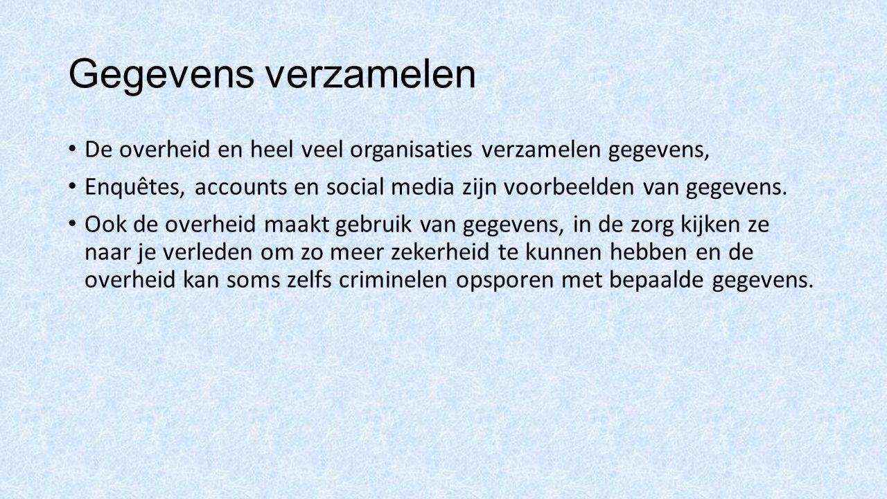 Gegevens verzamelen De overheid en heel veel organisaties verzamelen gegevens, Enquêtes, accounts en social media zijn voorbeelden van gegevens. Ook d