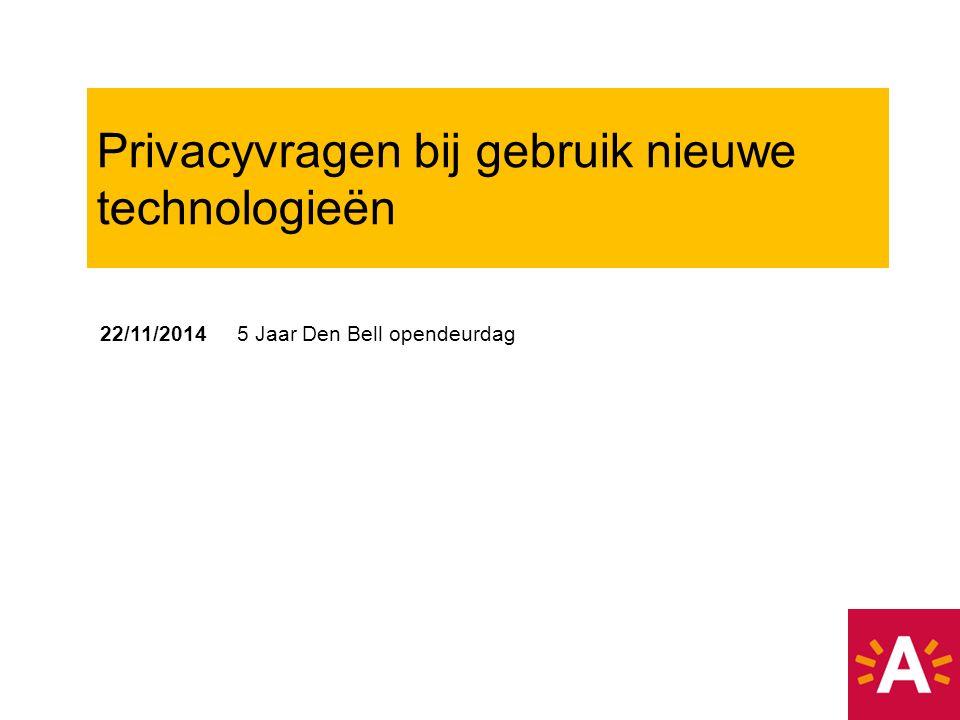 22/11/2014 5 Jaar Den Bell opendeurdag Privacyvragen bij gebruik nieuwe technologieën