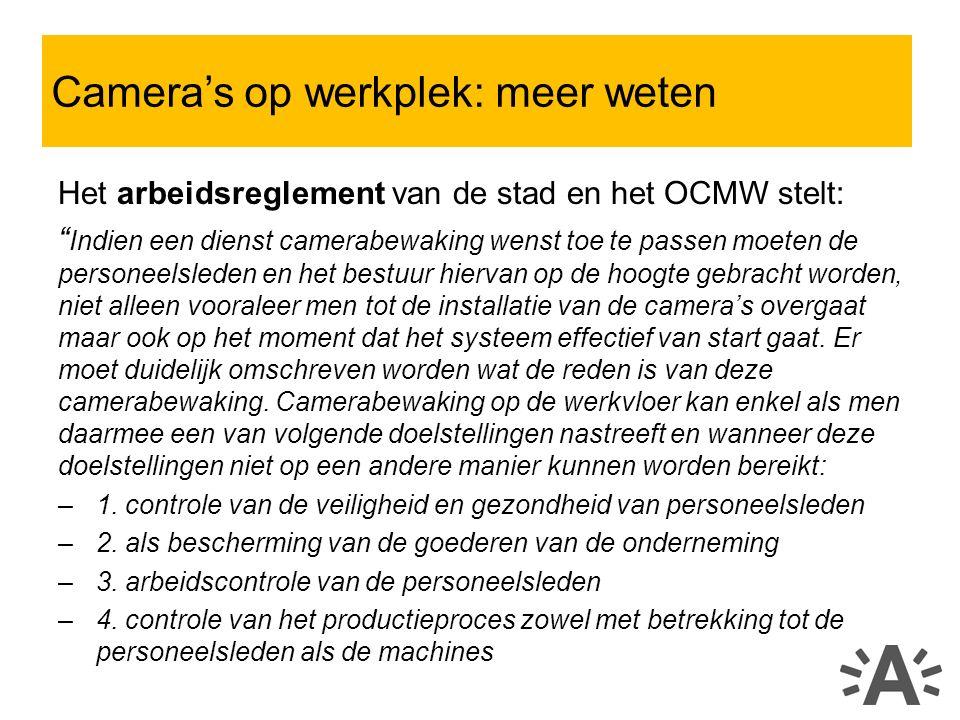 Het arbeidsreglement van de stad en het OCMW stelt: Indien een dienst camerabewaking wenst toe te passen moeten de personeelsleden en het bestuur hiervan op de hoogte gebracht worden, niet alleen vooraleer men tot de installatie van de camera's overgaat maar ook op het moment dat het systeem effectief van start gaat.