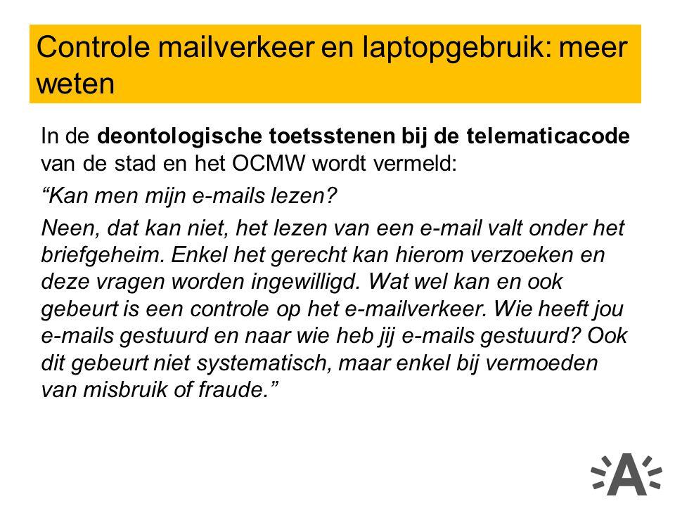 In de deontologische toetsstenen bij de telematicacode van de stad en het OCMW wordt vermeld: Kan men mijn e-mails lezen.