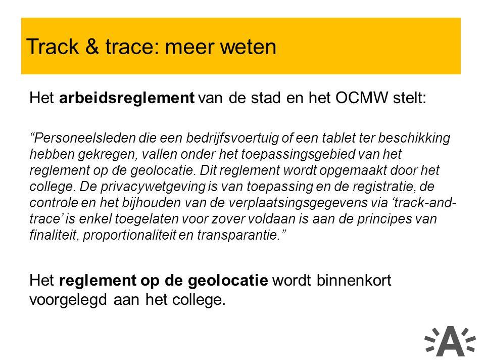 Het arbeidsreglement van de stad en het OCMW stelt: Personeelsleden die een bedrijfsvoertuig of een tablet ter beschikking hebben gekregen, vallen onder het toepassingsgebied van het reglement op de geolocatie.