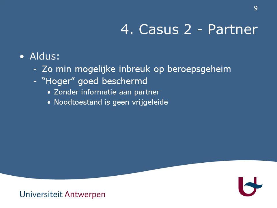 """9 4. Casus 2 - Partner Aldus: -Zo min mogelijke inbreuk op beroepsgeheim -""""Hoger"""" goed beschermd Zonder informatie aan partner Noodtoestand is geen vr"""
