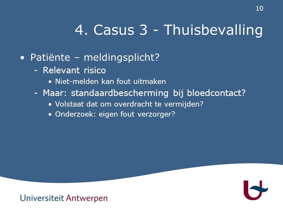 10 4. Casus 3 - Thuisbevalling Patiënte – meldingsplicht? -Relevant risico Niet-melden kan fout uitmaken -Maar: standaardbescherming bij bloedcontact?