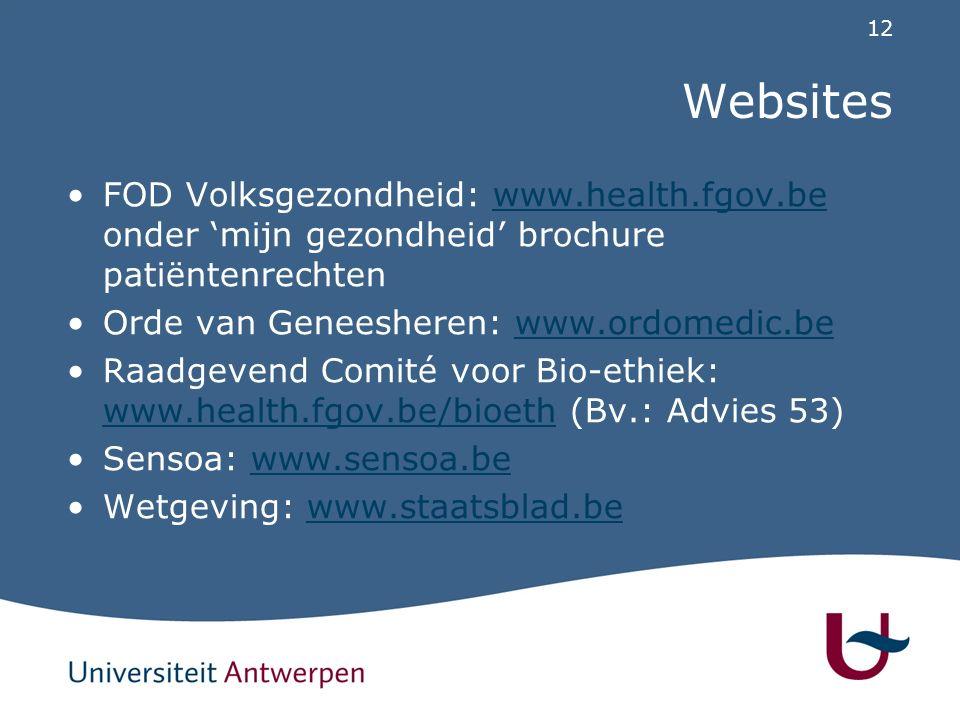 12 Websites FOD Volksgezondheid: www.health.fgov.be onder 'mijn gezondheid' brochure patiëntenrechtenwww.health.fgov.be Orde van Geneesheren: www.ordomedic.bewww.ordomedic.be Raadgevend Comité voor Bio-ethiek: www.health.fgov.be/bioeth (Bv.: Advies 53) www.health.fgov.be/bioeth Sensoa: www.sensoa.bewww.sensoa.be Wetgeving: www.staatsblad.bewww.staatsblad.be