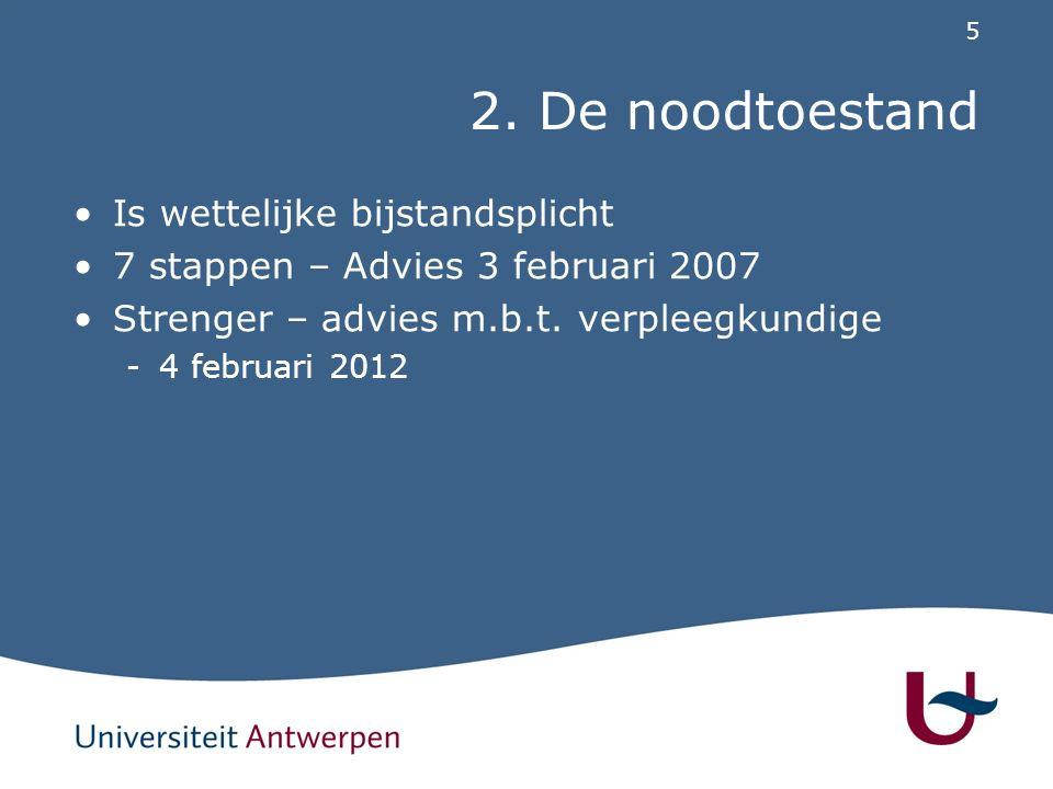 5 2. De noodtoestand Is wettelijke bijstandsplicht 7 stappen – Advies 3 februari 2007 Strenger – advies m.b.t. verpleegkundige -4 februari 2012