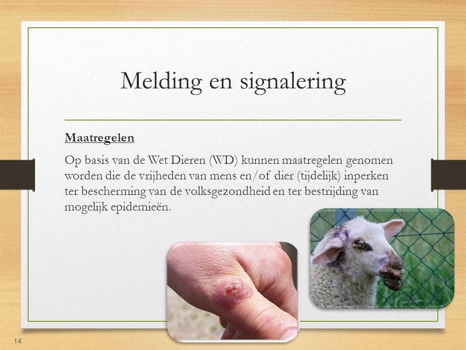 Melding en signalering Maatregelen Op basis van de Wet Dieren (WD) kunnen maatregelen genomen worden die de vrijheden van mens en/of dier (tijdelijk)