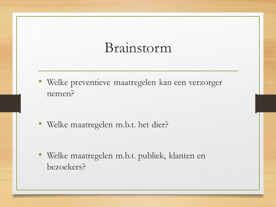 Brainstorm Welke preventieve maatregelen kan een verzorger nemen? Welke maatregelen m.b.t. het dier? Welke maatregelen m.b.t. publiek, klanten en bezo
