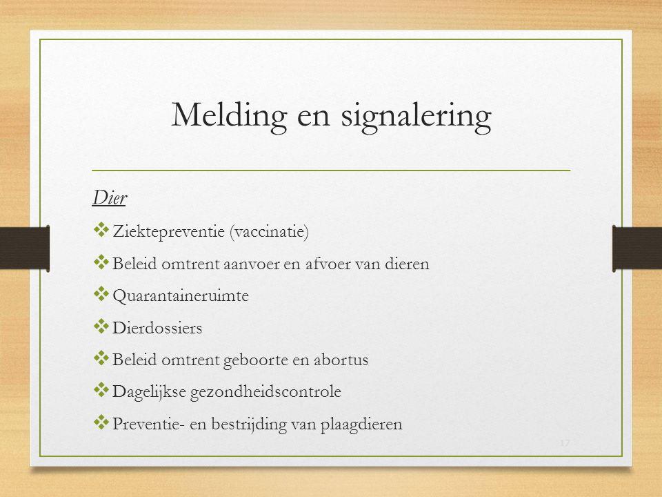 Melding en signalering Dier  Ziektepreventie (vaccinatie)  Beleid omtrent aanvoer en afvoer van dieren  Quarantaineruimte  Dierdossiers  Beleid o