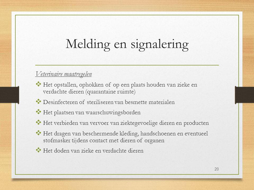 Melding en signalering Veterinaire maatregelen  Het opstallen, ophokken of op een plaats houden van zieke en verdachte dieren (quarantaine ruimte) 