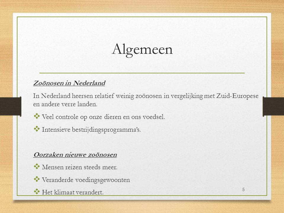 Algemeen Zoönosen in Nederland In Nederland heersen relatief weinig zoönosen in vergelijking met Zuid-Europese en andere verre landen.  Veel controle