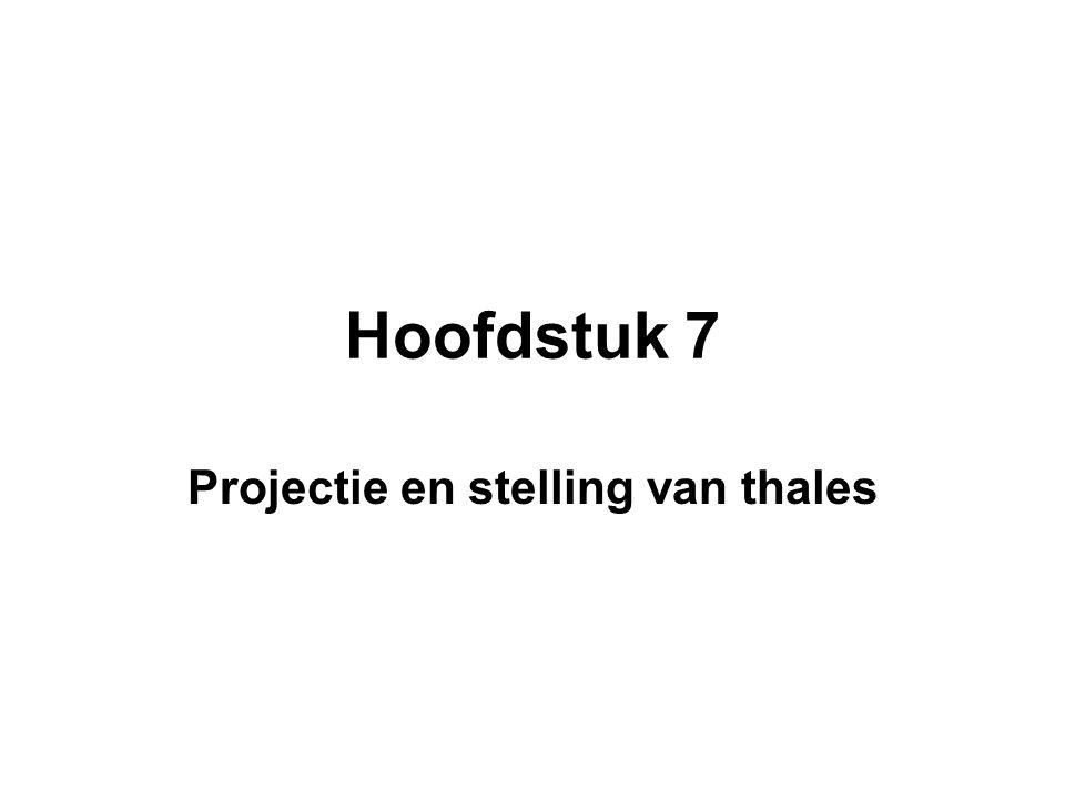 Hoofdstuk 7 Projectie en stelling van thales