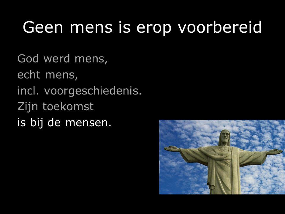 Geen mens is erop voorbereid 1.God werd mens, (Maria) 2.echt mens, (Jozef) 3.incl.