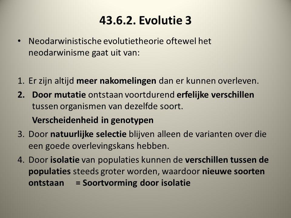 43.6.2. Evolutie 3 Neodarwinistische evolutietheorie oftewel het neodarwinisme gaat uit van: 1.