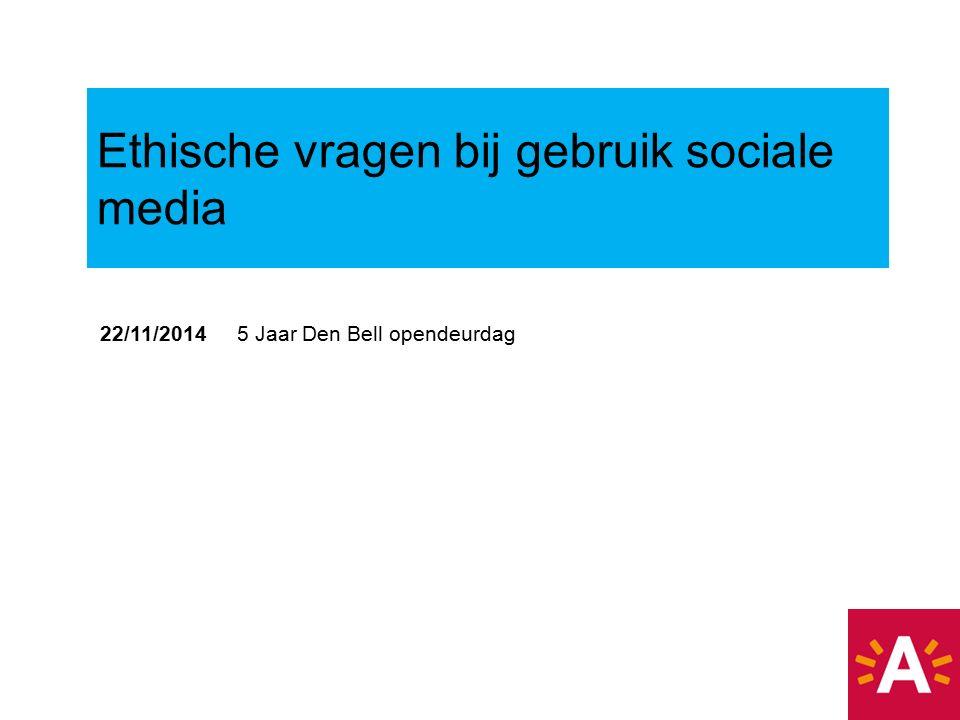 22/11/2014 5 Jaar Den Bell opendeurdag Ethische vragen bij gebruik sociale media
