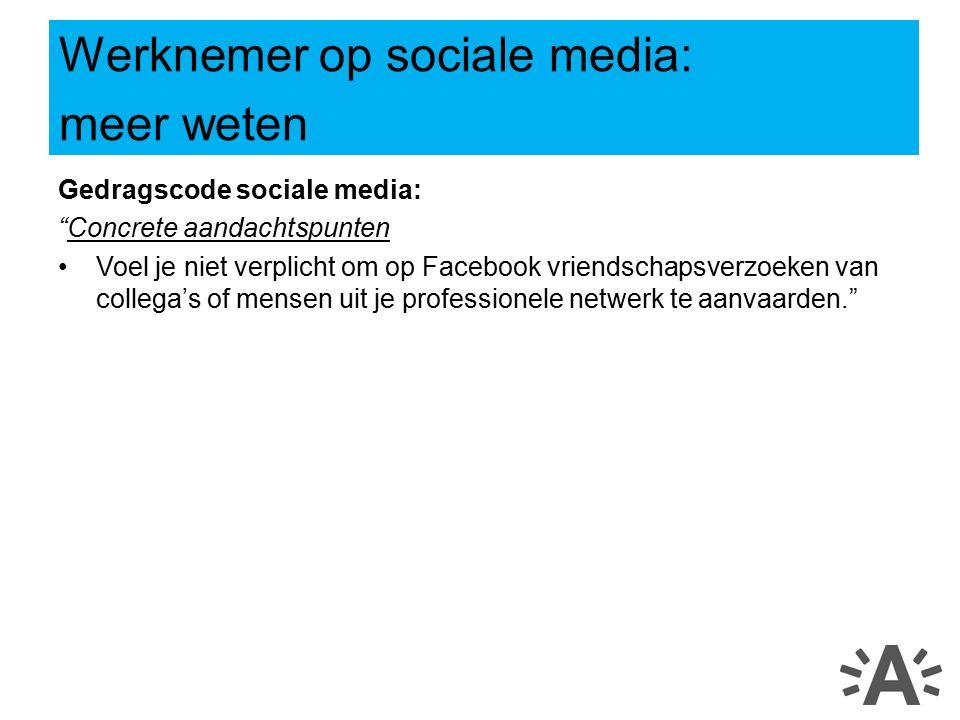 Gedragscode sociale media: Concrete aandachtspunten Voel je niet verplicht om op Facebook vriendschapsverzoeken van collega's of mensen uit je professionele netwerk te aanvaarden. Werknemer op sociale media: meer weten