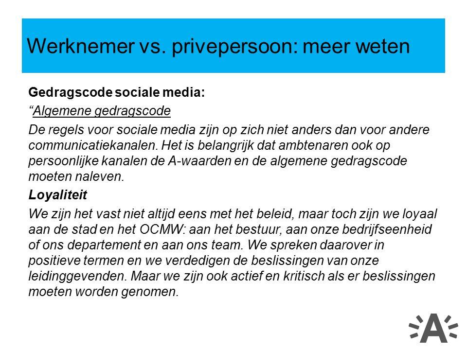 Gedragscode sociale media: Algemene gedragscode De regels voor sociale media zijn op zich niet anders dan voor andere communicatiekanalen.