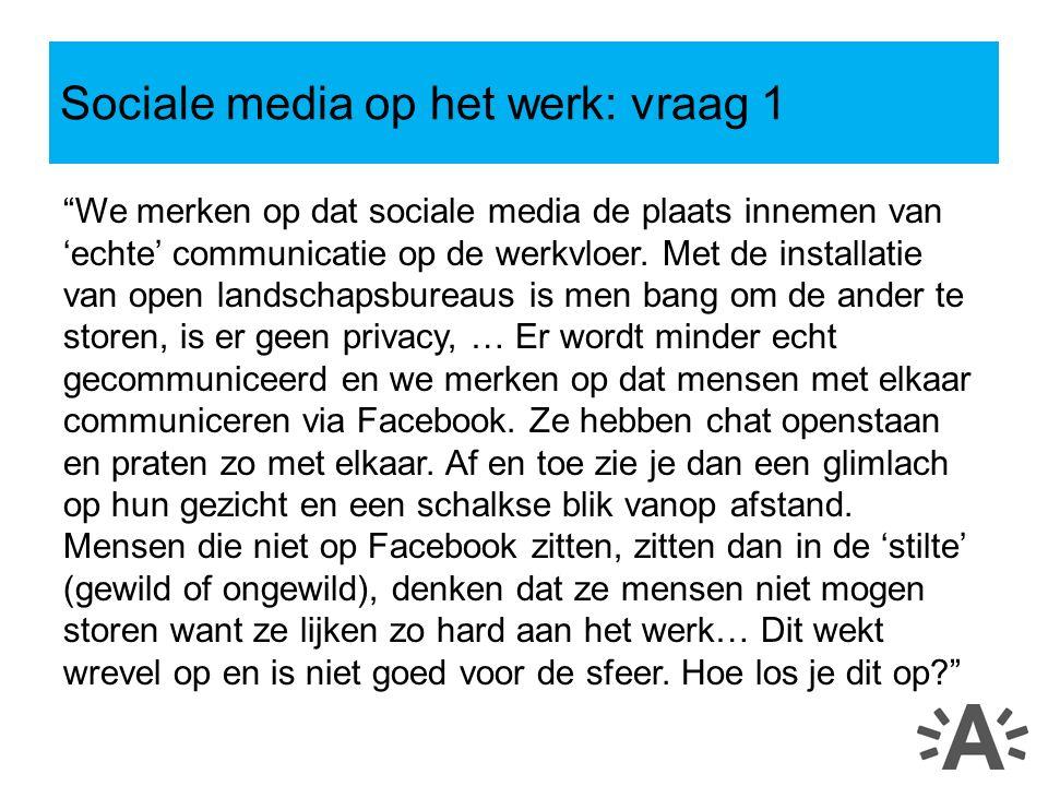 """""""We merken op dat sociale media de plaats innemen van 'echte' communicatie op de werkvloer. Met de installatie van open landschapsbureaus is men bang"""